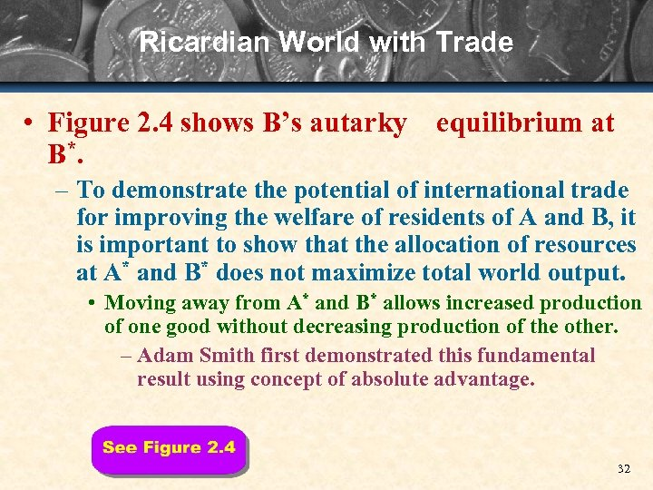 Ricardian World with Trade • Figure 2. 4 shows B's autarky equilibrium at B*.