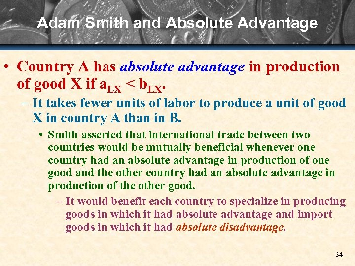 Adam Smith and Absolute Advantage • Country A has absolute advantage in production of