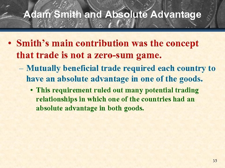 Adam Smith and Absolute Advantage • Smith's main contribution was the concept that trade