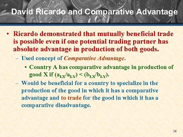 David Ricardo and Comparative Advantage • Ricardo demonstrated that mutually beneficial trade is possible