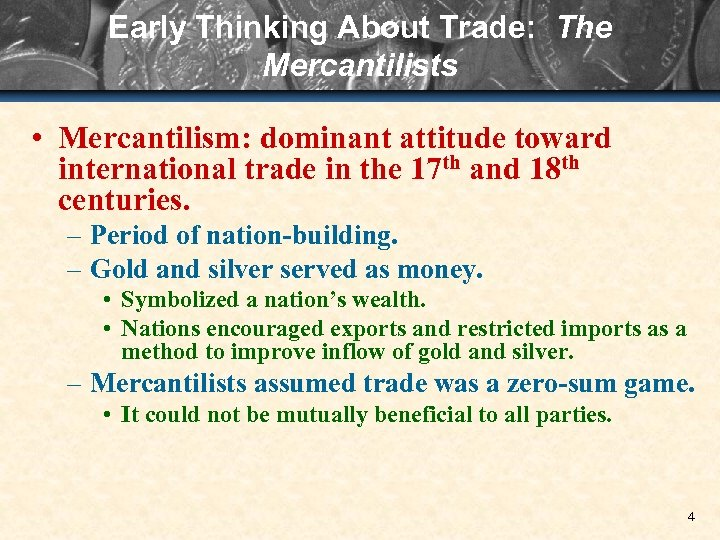 Early Thinking About Trade: The Mercantilists • Mercantilism: dominant attitude toward international trade in