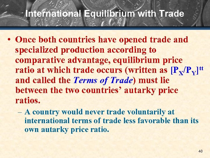 International Equilibrium with Trade • Once both countries have opened trade and specialized production