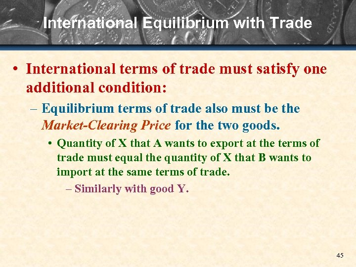 International Equilibrium with Trade • International terms of trade must satisfy one additional condition: