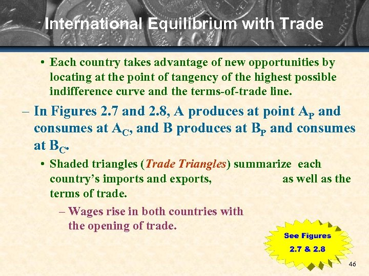 International Equilibrium with Trade • Each country takes advantage of new opportunities by locating