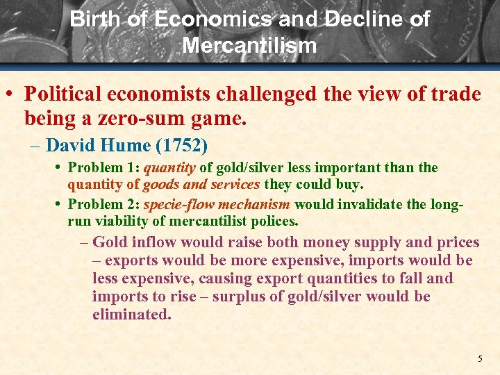 Birth of Economics and Decline of Mercantilism • Political economists challenged the view of