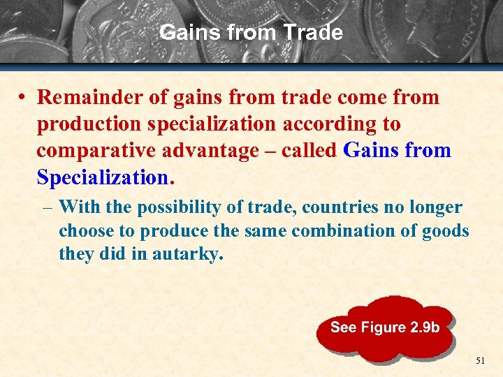 Gains from Trade • Remainder of gains from trade come from production specialization according