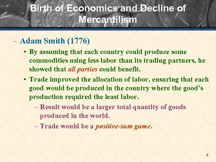 Birth of Economics and Decline of Mercantilism – Adam Smith (1776) • By assuming
