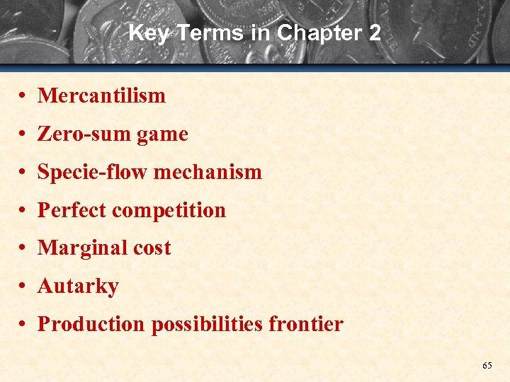 Key Terms in Chapter 2 • Mercantilism • Zero-sum game • Specie-flow mechanism •