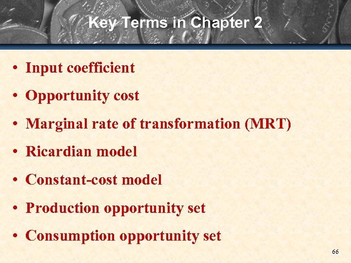 Key Terms in Chapter 2 • Input coefficient • Opportunity cost • Marginal rate