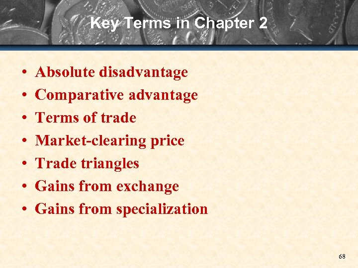 Key Terms in Chapter 2 • • Absolute disadvantage Comparative advantage Terms of trade
