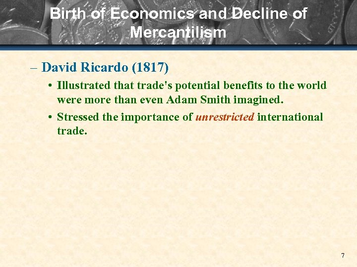 Birth of Economics and Decline of Mercantilism – David Ricardo (1817) • Illustrated that