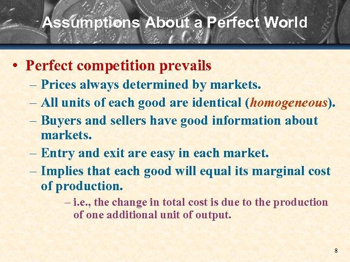 Assumptions About a Perfect World • Perfect competition prevails – Prices always determined by