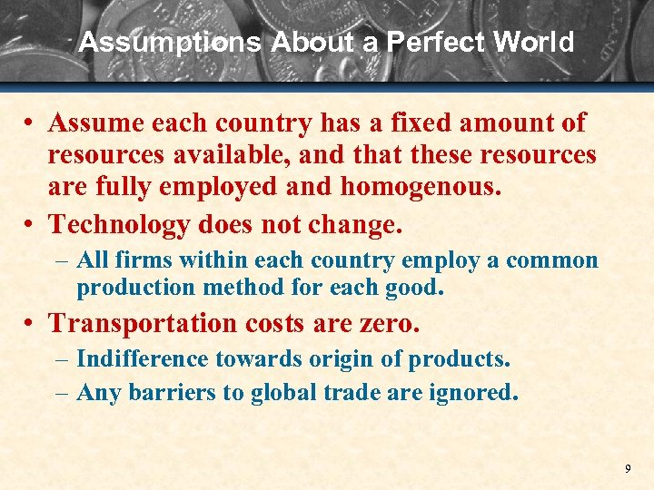 Assumptions About a Perfect World • Assume each country has a fixed amount of