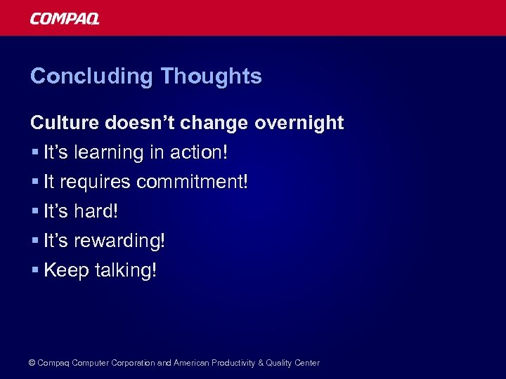 Concluding Thoughts Culture doesn't change overnight § It's learning in action! § It requires
