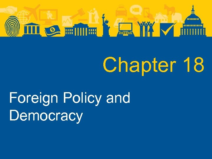 Chapter 18 Foreign Policy and Democracy