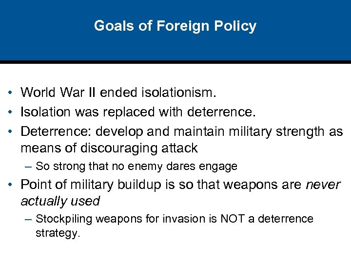 Goals of Foreign Policy • World War II ended isolationism. • Isolation was replaced