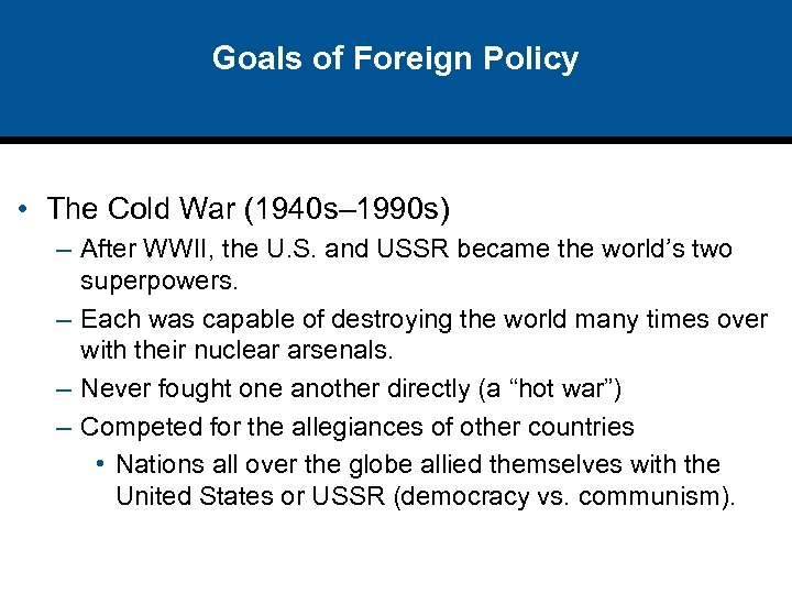 Goals of Foreign Policy • The Cold War (1940 s– 1990 s) – After