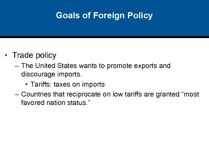 Goals of Foreign Policy • Trade policy – The United States wants to promote