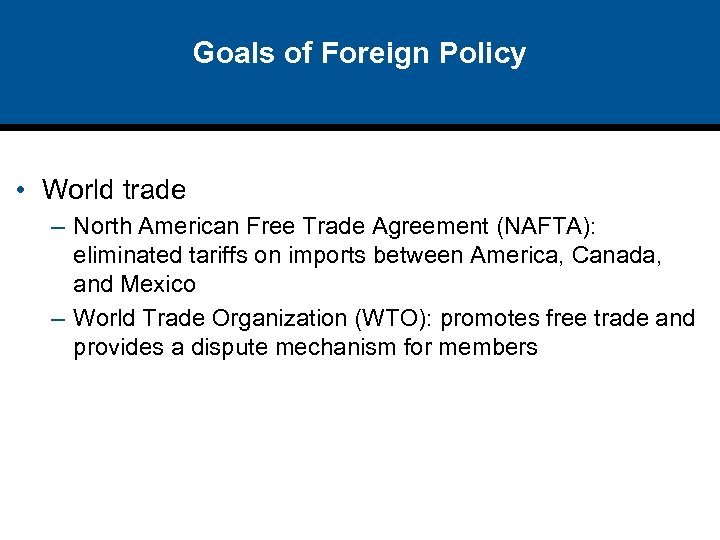 Goals of Foreign Policy • World trade – North American Free Trade Agreement (NAFTA):