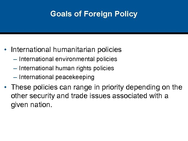 Goals of Foreign Policy • International humanitarian policies – International environmental policies – International