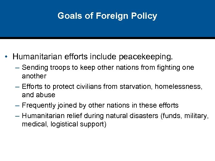 Goals of Foreign Policy • Humanitarian efforts include peacekeeping. – Sending troops to keep