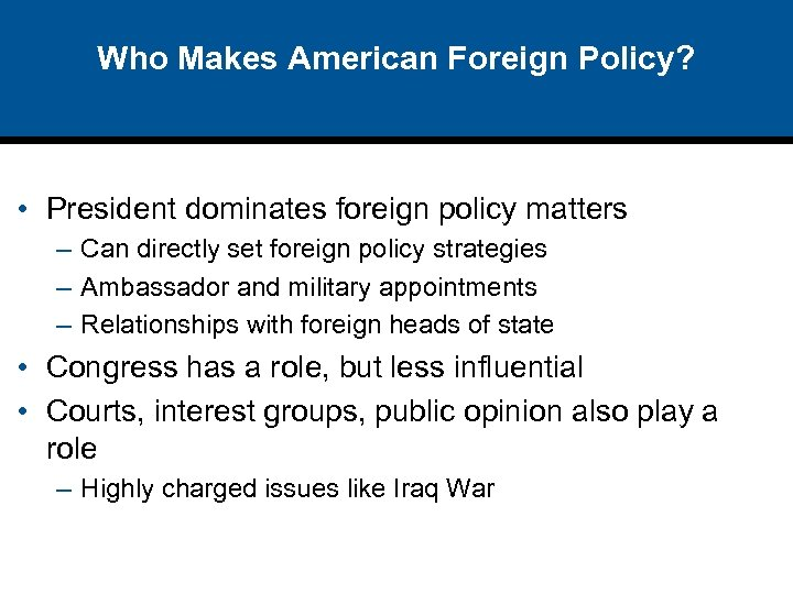 Who Makes American Foreign Policy? • President dominates foreign policy matters – Can directly