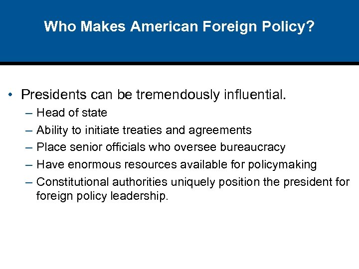 Who Makes American Foreign Policy? • Presidents can be tremendously influential. – – –
