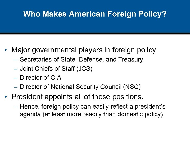 Who Makes American Foreign Policy? • Major governmental players in foreign policy – –