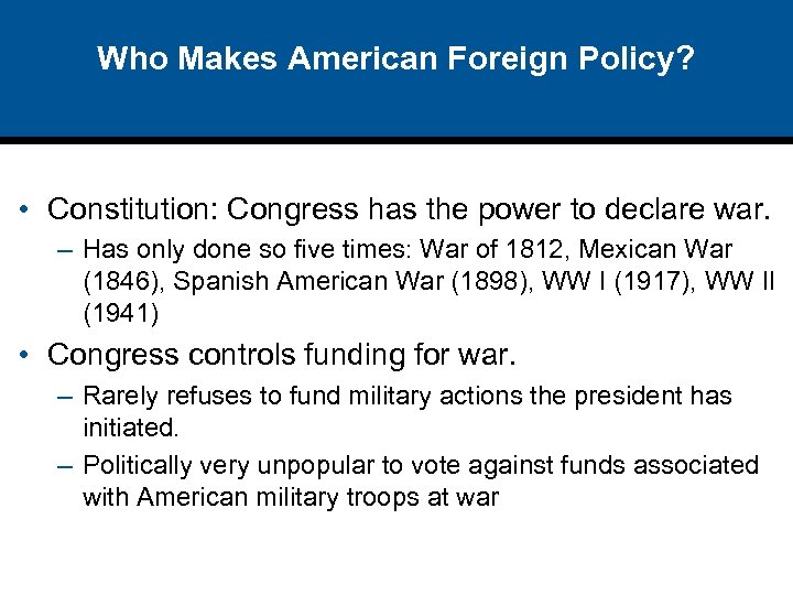Who Makes American Foreign Policy? • Constitution: Congress has the power to declare war.