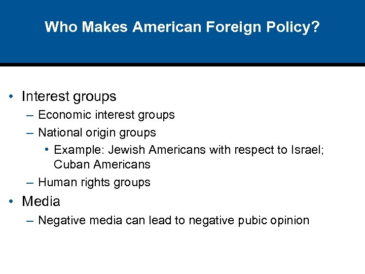 Who Makes American Foreign Policy? • Interest groups – Economic interest groups – National