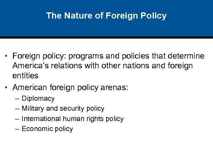 The Nature of Foreign Policy • Foreign policy: programs and policies that determine America's