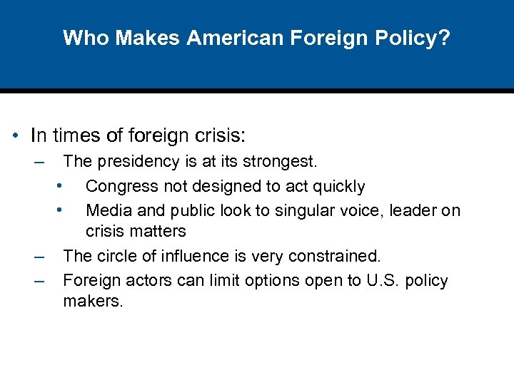 Who Makes American Foreign Policy? • In times of foreign crisis: – The presidency