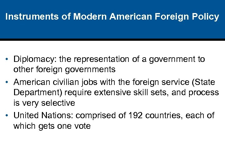 Instruments of Modern American Foreign Policy • Diplomacy: the representation of a government to