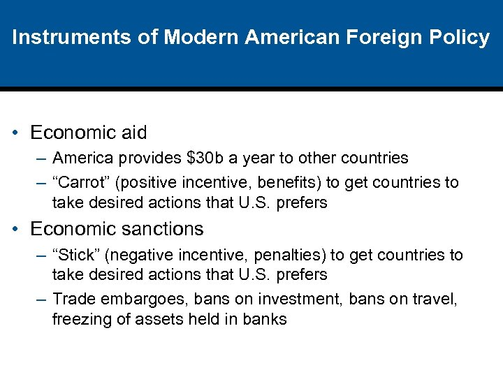 Instruments of Modern American Foreign Policy • Economic aid – America provides $30 b