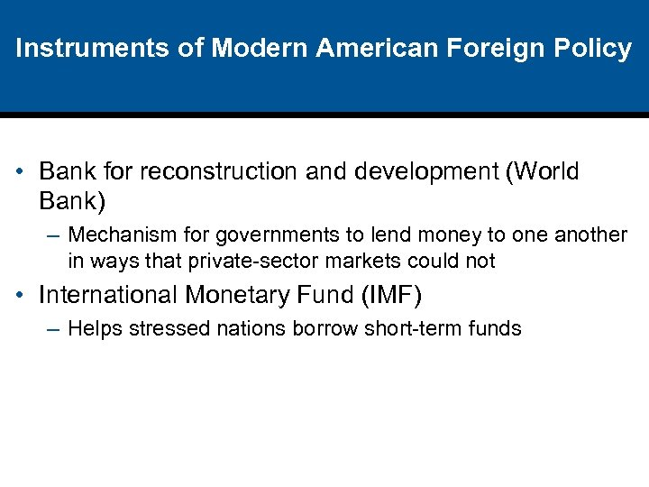 Instruments of Modern American Foreign Policy • Bank for reconstruction and development (World Bank)