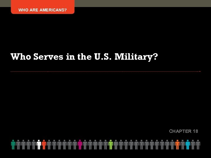WHO ARE AMERICANS? Who Serves in the U. S. Military? CHAPTER 18