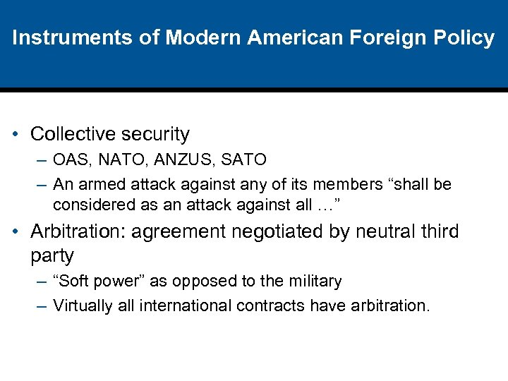 Instruments of Modern American Foreign Policy • Collective security – OAS, NATO, ANZUS, SATO