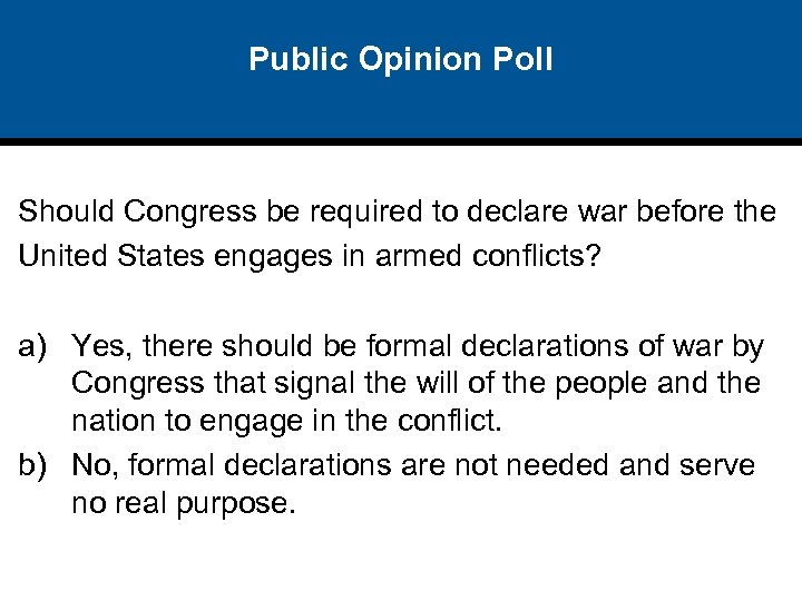 Public Opinion Poll Should Congress be required to declare war before the United States