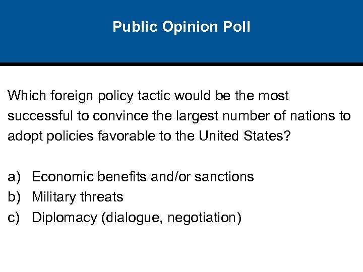 Public Opinion Poll Which foreign policy tactic would be the most successful to convince