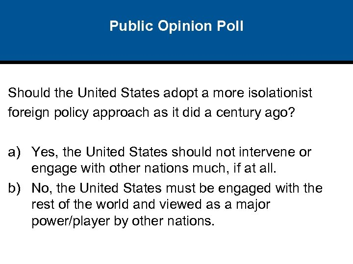 Public Opinion Poll Should the United States adopt a more isolationist foreign policy approach