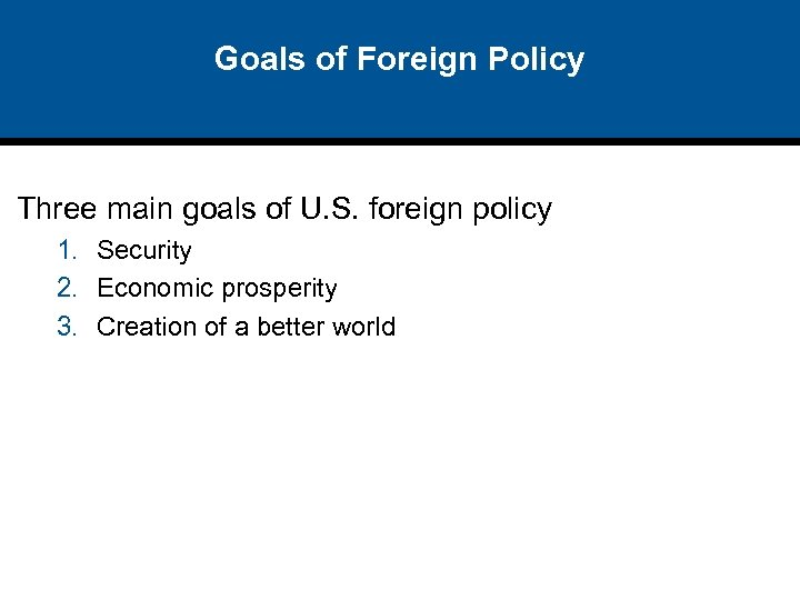 Goals of Foreign Policy Three main goals of U. S. foreign policy 1. Security