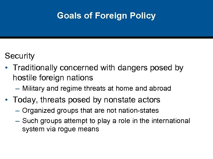 Goals of Foreign Policy Security • Traditionally concerned with dangers posed by hostile foreign