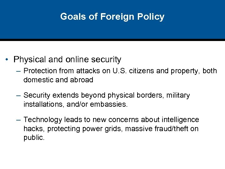 Goals of Foreign Policy • Physical and online security – Protection from attacks on