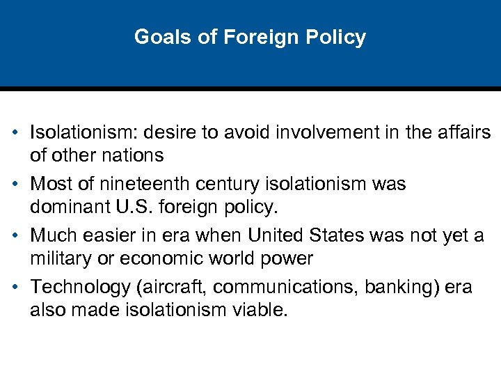 Goals of Foreign Policy • Isolationism: desire to avoid involvement in the affairs of