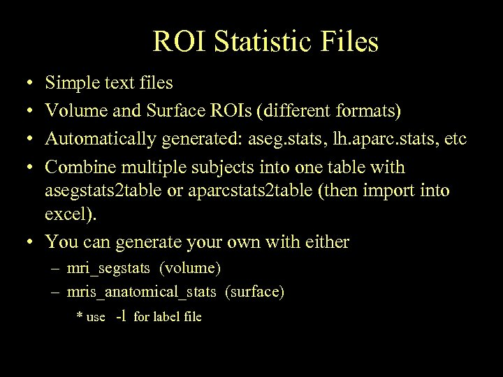 ROI Statistic Files • • Simple text files Volume and Surface ROIs (different formats)