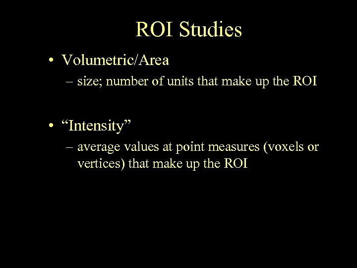 ROI Studies • Volumetric/Area – size; number of units that make up the ROI