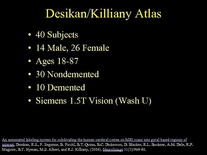 Desikan/Killiany Atlas • • • 40 Subjects 14 Male, 26 Female Ages 18 -87