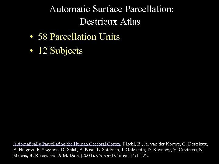 Automatic Surface Parcellation: Destrieux Atlas • 58 Parcellation Units • 12 Subjects Automatically Parcellating