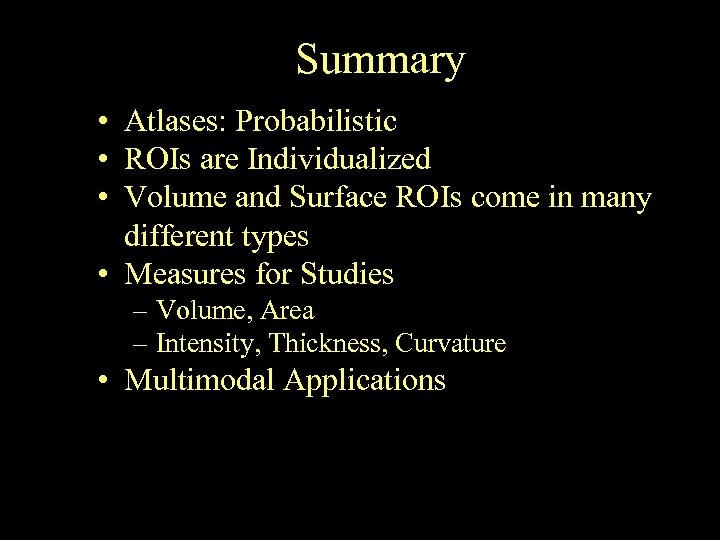 Summary • Atlases: Probabilistic • ROIs are Individualized • Volume and Surface ROIs come