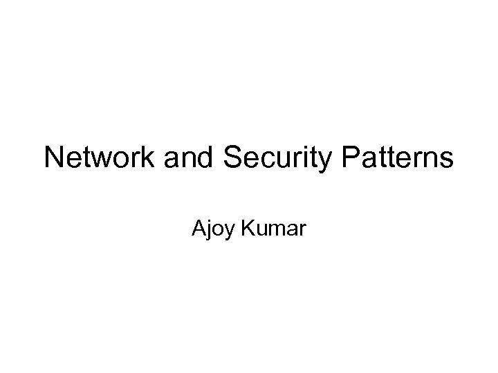 Network and Security Patterns Ajoy Kumar
